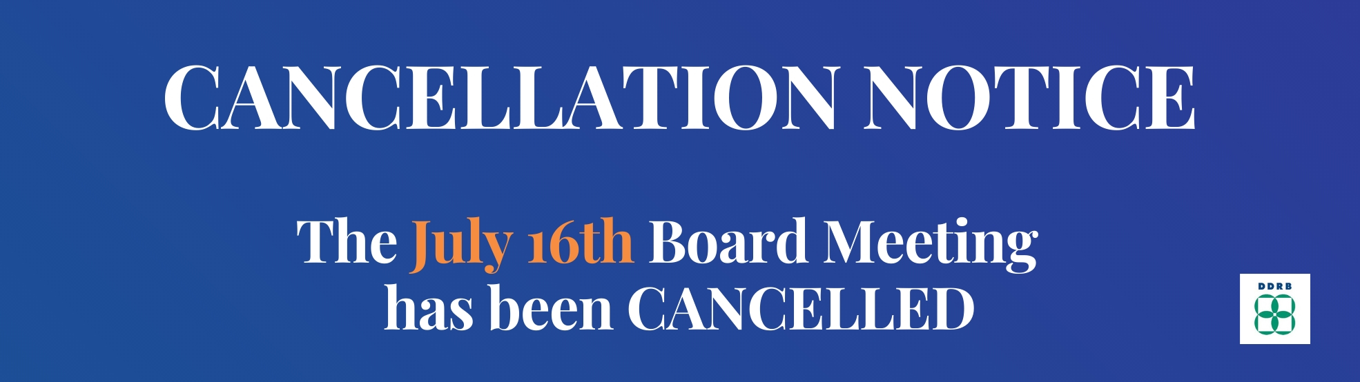 DDRB July 16th Board Meeting Cancelled Website